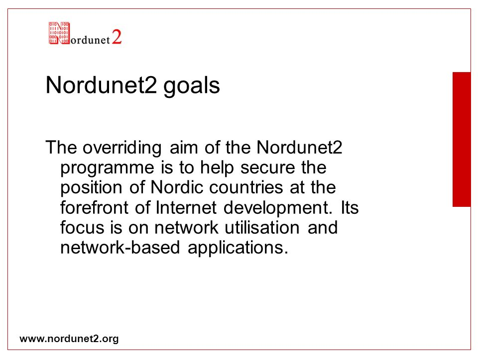 www.nordunet2.org Nordunet2 goals The overriding aim of the Nordunet2 programme is to help secure the position of Nordic countries at the forefront of