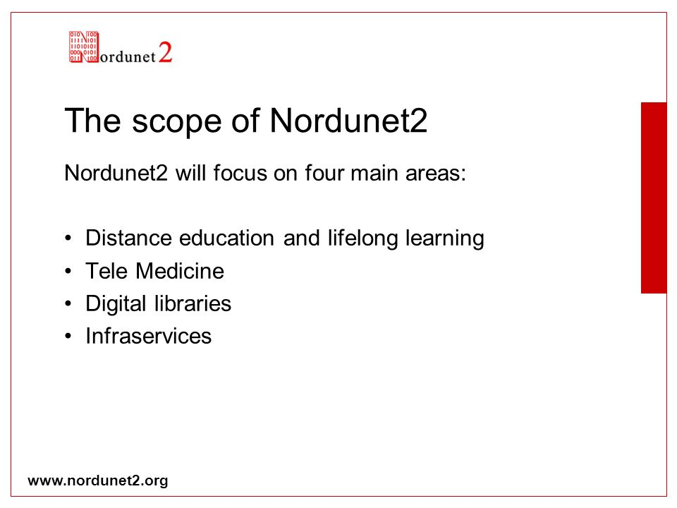 www.nordunet2.org The scope of Nordunet2 Nordunet2 will focus on four main areas: Distance education and lifelong learning Tele Medicine Digital libra