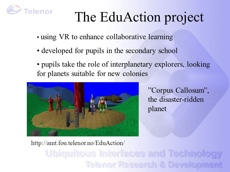 The EduAction project using VR to enhance collaborative learning developed for pupils in the secondary school pupils take the role of interplanetary e