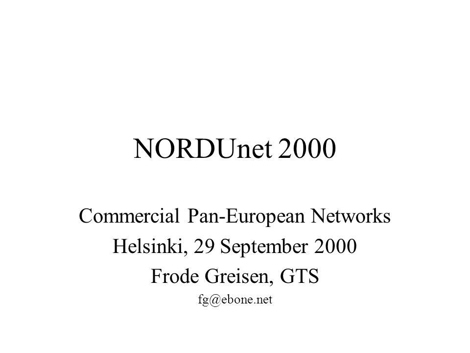 NORDUnet 2000 Commercial Pan-European Networks Helsinki, 29 September 2000 Frode Greisen, GTS fg@ebone.net