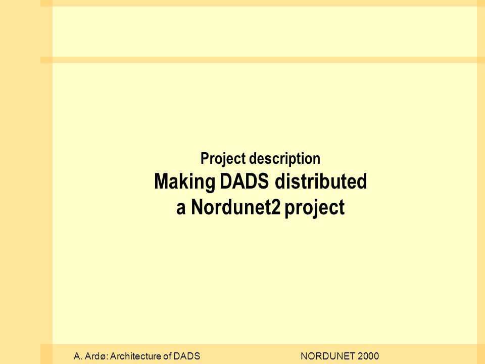 A. Ardø: Architecture of DADSNORDUNET 2000 Project description Making DADS distributed a Nordunet2 project