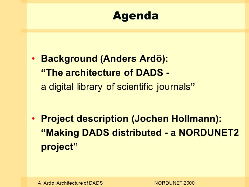 A. Ardø: Architecture of DADSNORDUNET 2000 Agenda Background (Anders Ardö): The architecture of DADS - a digital library of scientific journals Projec