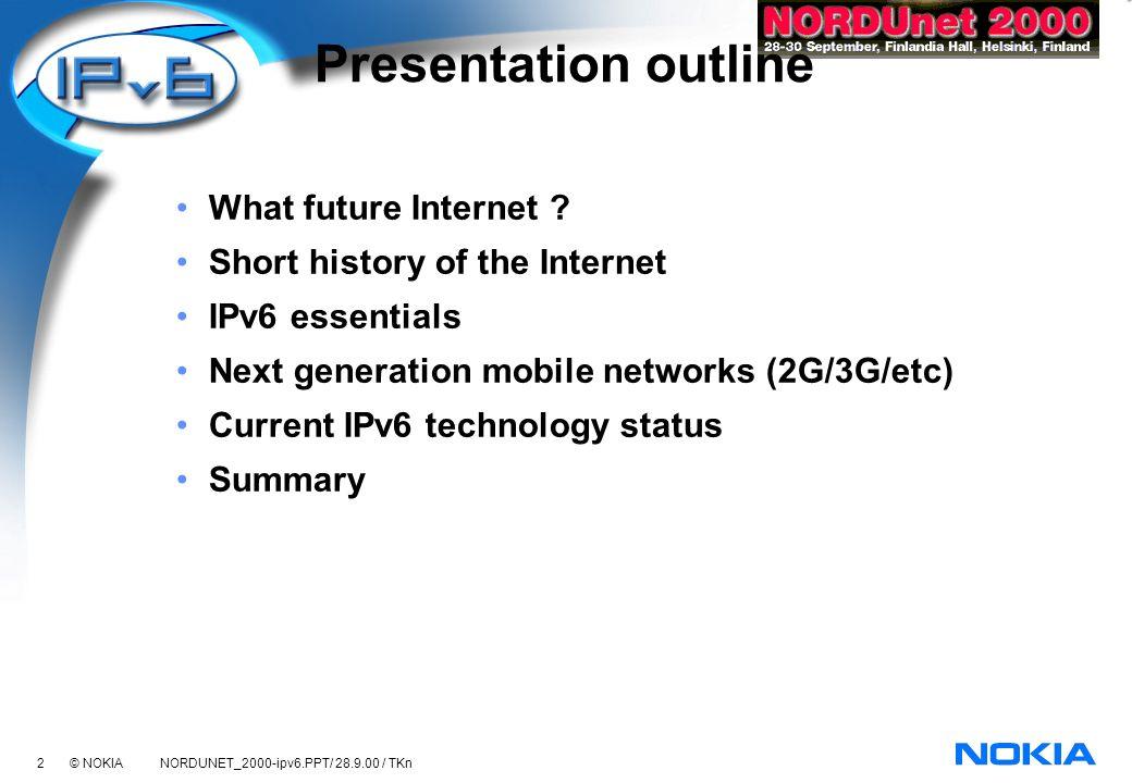 43 © NOKIA NORDUNET_2000-ipv6.PPT/ 28.9.00 / TKn Presentation outline What future Internet .