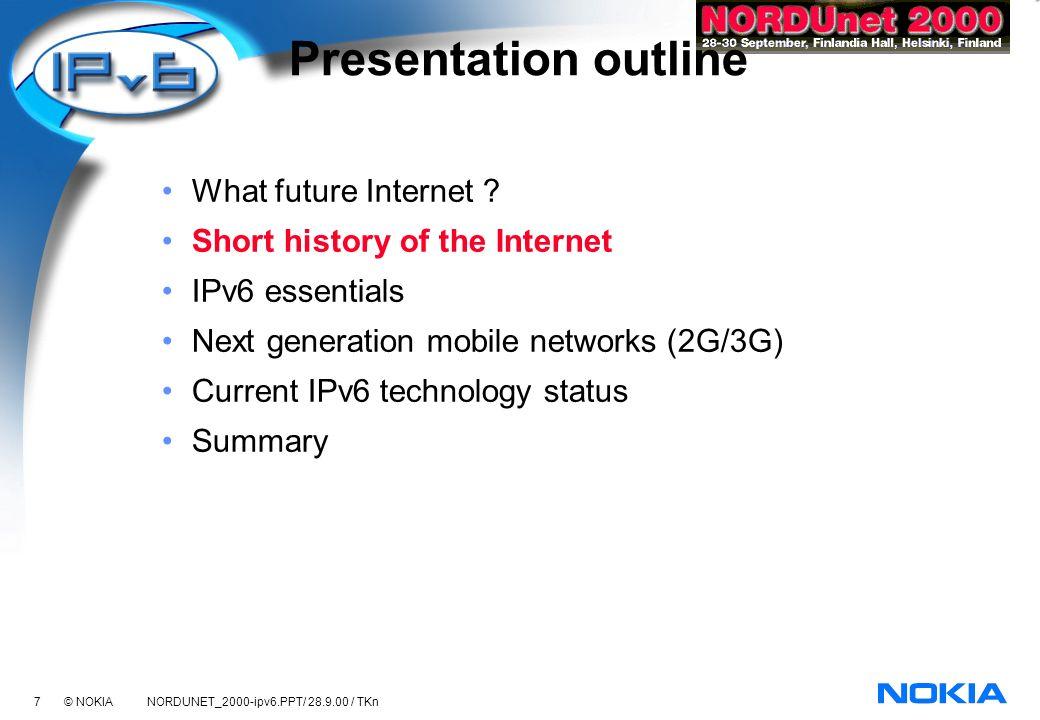 38 © NOKIA NORDUNET_2000-ipv6.PPT/ 28.9.00 / TKn Presentation outline What future Internet .