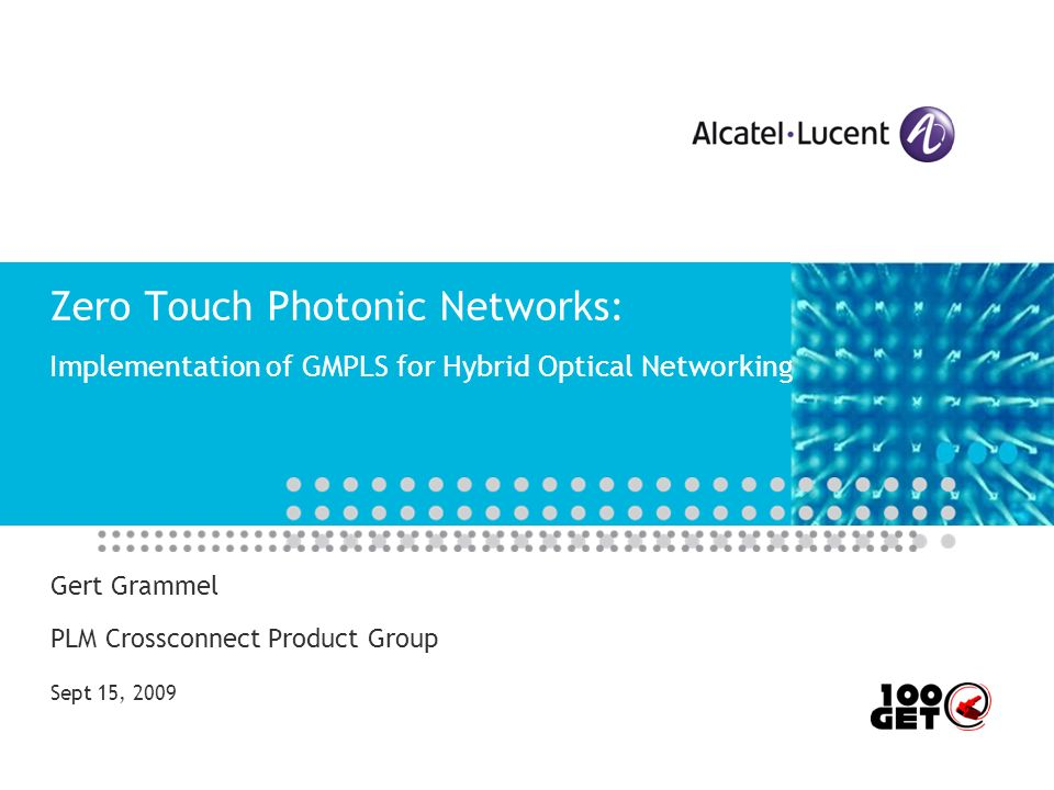 Zero Touch Photonic Networks: Implementation of GMPLS for Hybrid Optical Networking Gert Grammel PLM Crossconnect Product Group Sept 15, 2009