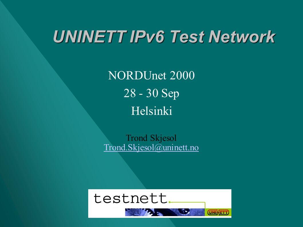 UNINETT IPv6 Test Network UNINETT IPv6 Test Network Trond Skjesol Trond.Skjesol@uninett.no NORDUnet 2000 28 - 30 Sep Helsinki