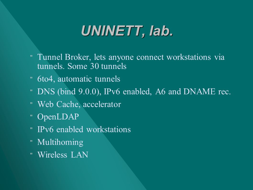 UNINETT, lab. Tunnel Broker, lets anyone connect workstations via tunnels.