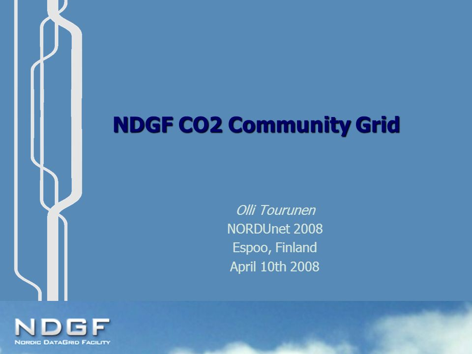 NDGF CO2 Community Grid Olli Tourunen NORDUnet 2008 Espoo, Finland April 10th 2008