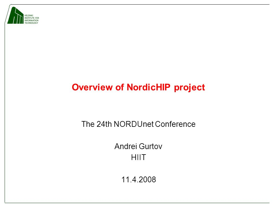 Overview of NordicHIP project The 24th NORDUnet Conference Andrei Gurtov HIIT 11.4.2008