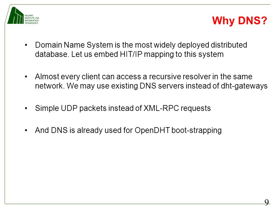 9 Why DNS. Domain Name System is the most widely deployed distributed database.