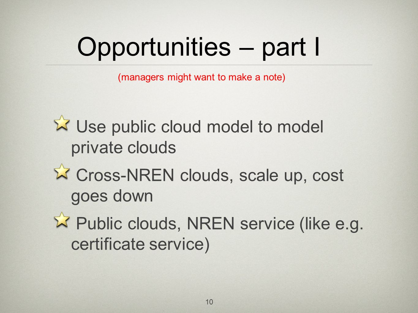 10 Opportunities – part I Use public cloud model to model private clouds Cross-NREN clouds, scale up, cost goes down Public clouds, NREN service (like e.g.