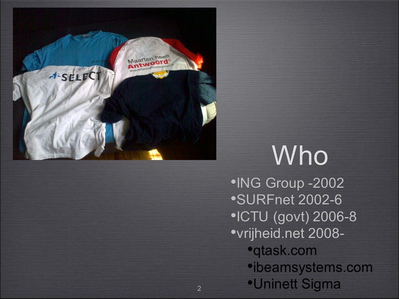 2 Who ING Group -2002 SURFnet 2002-6 ICTU (govt) 2006-8 vrijheid.net 2008- qtask.com ibeamsystems.com Uninett Sigma ING Group -2002 SURFnet 2002-6 ICT