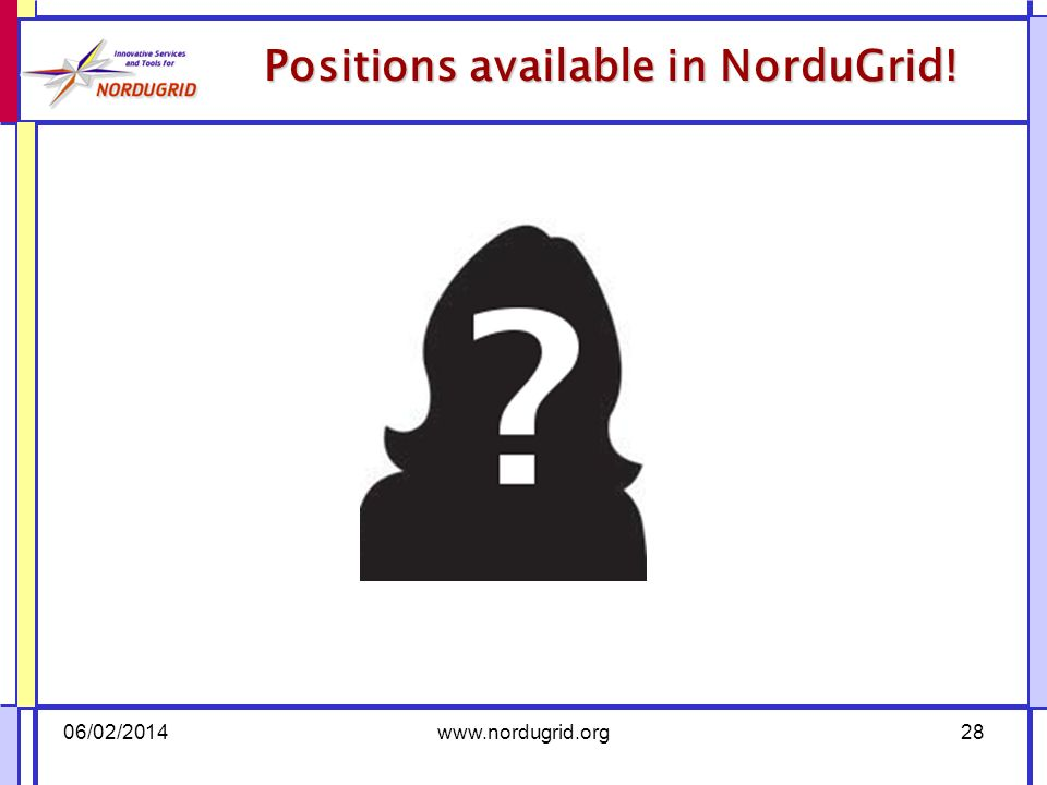 Positions available in NorduGrid! 06/02/2014www.nordugrid.org28