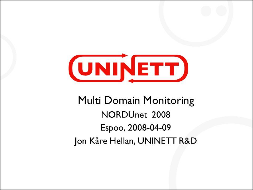 Multi Domain Monitoring NORDUnet 2008 Espoo, 2008-04-09 Jon Kåre Hellan, UNINETT R&D