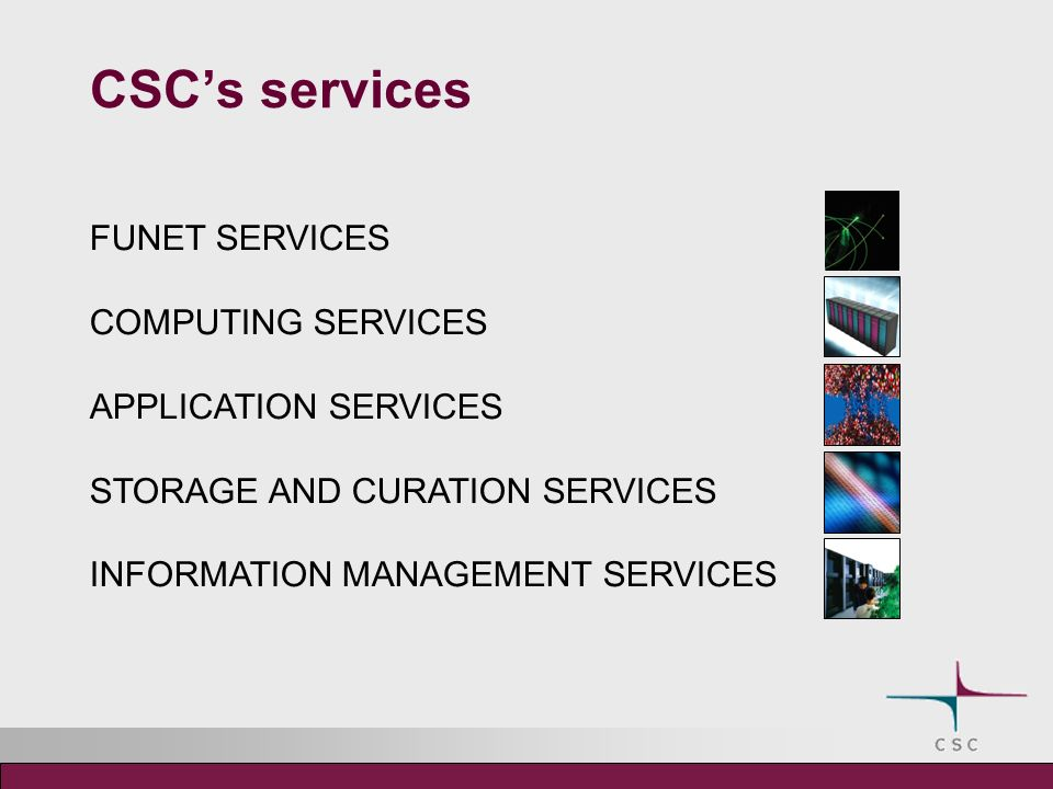 CSCs services FUNET SERVICES COMPUTING SERVICES APPLICATION SERVICES STORAGE AND CURATION SERVICES INFORMATION MANAGEMENT SERVICES