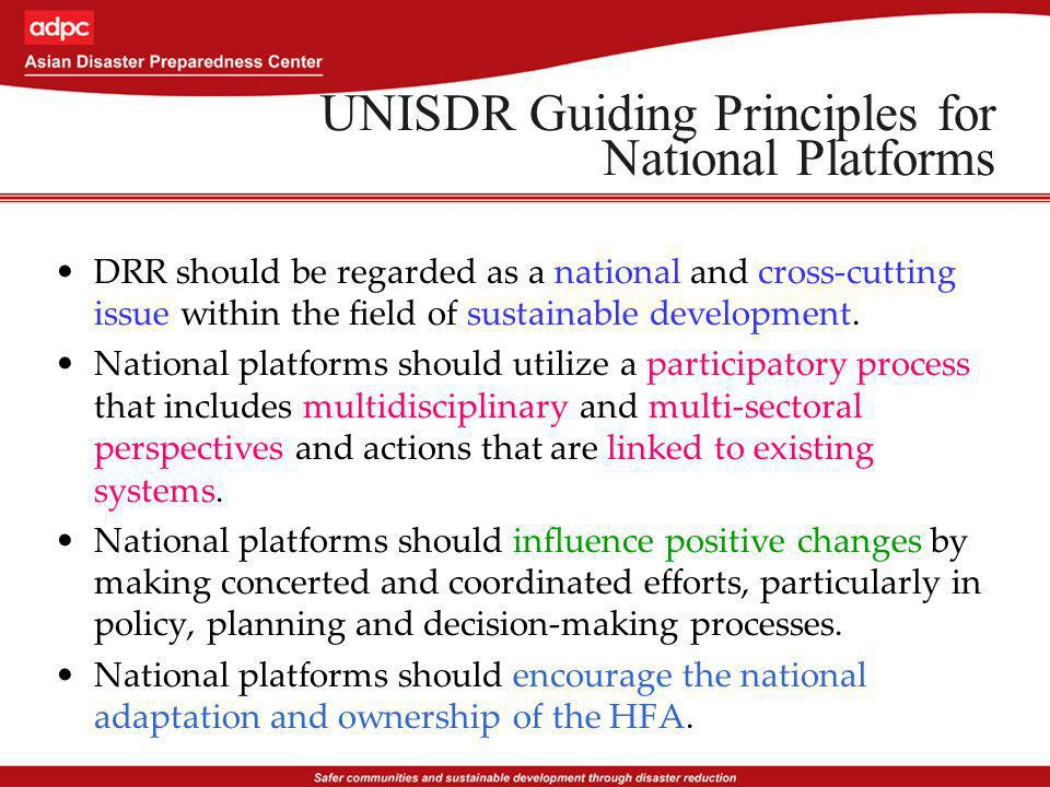 UNISDR Guiding Principles for National Platforms DRR should be regarded as a national and cross-cutting issue within the field of sustainable developm