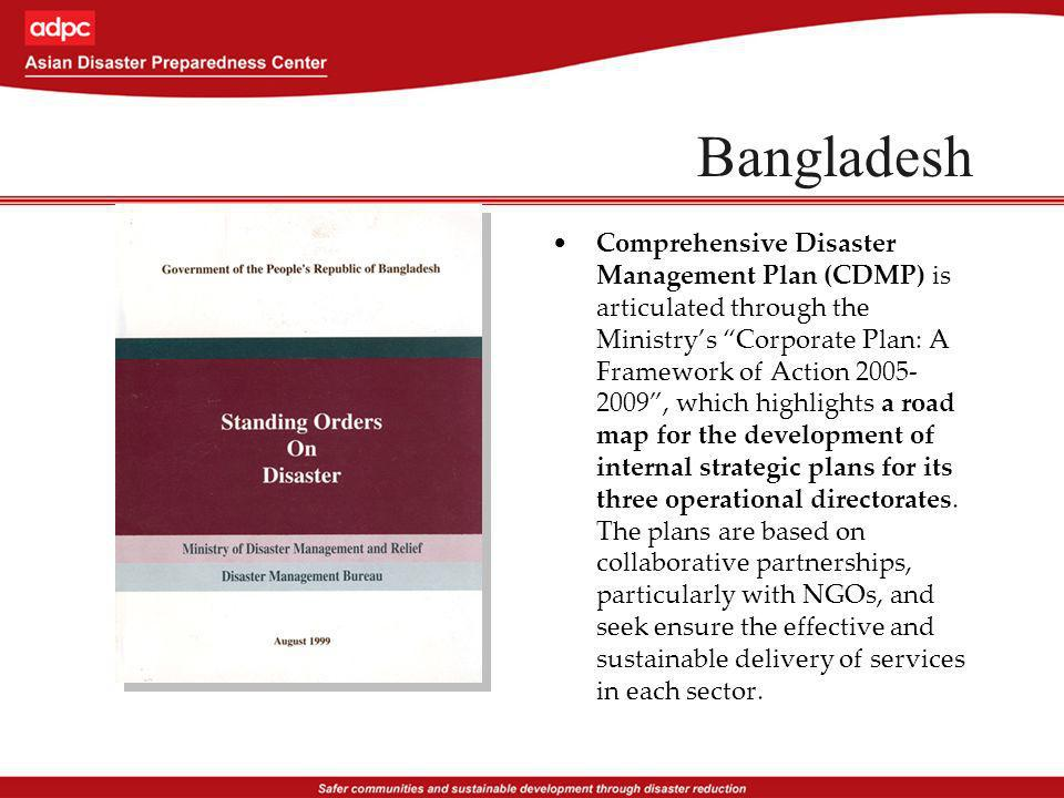Bangladesh Comprehensive Disaster Management Plan (CDMP) is articulated through the Ministrys Corporate Plan: A Framework of Action 2005- 2009, which