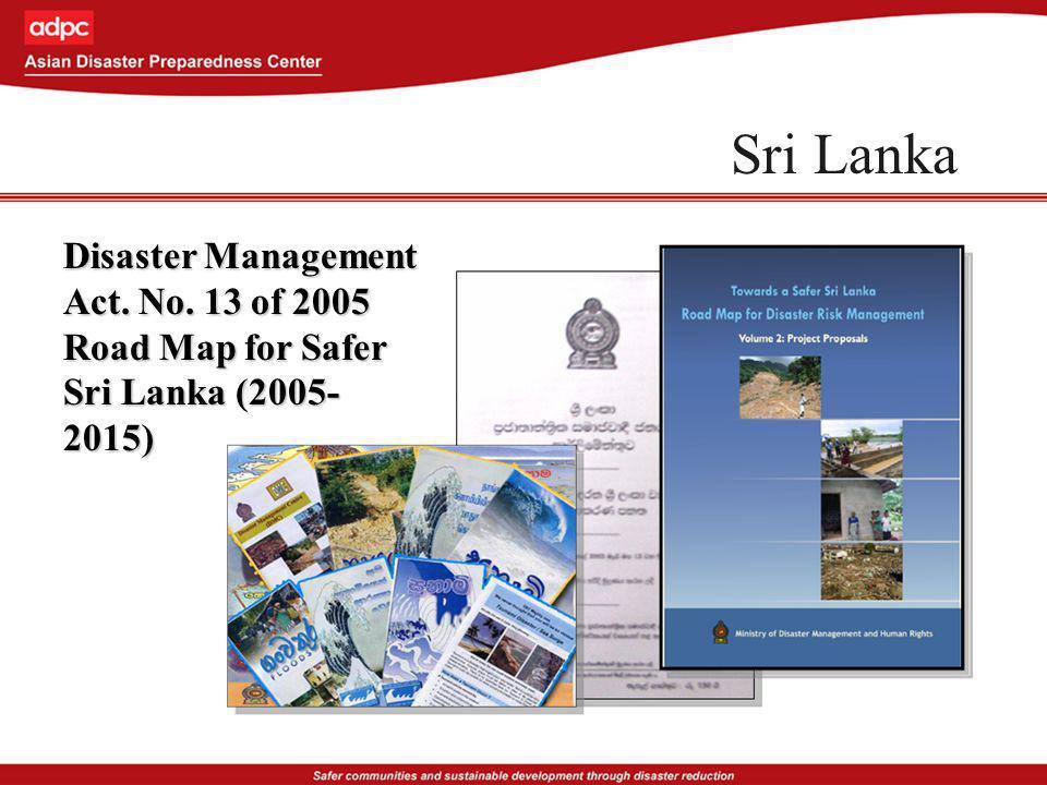 Sri Lanka Disaster Management Act. No. 13 of 2005 Road Map for Safer Sri Lanka (2005- 2015)
