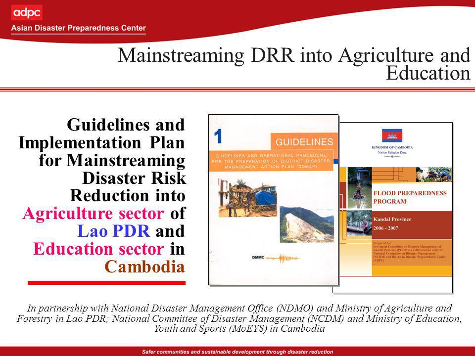 Mainstreaming DRR into Agriculture and Education Guidelines and Implementation Plan for Mainstreaming Disaster Risk Reduction into Agriculture sector