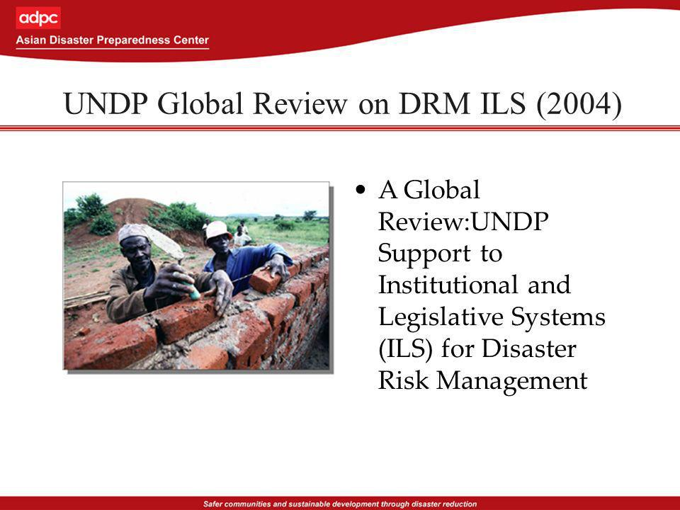 UNDP Global Review on DRM ILS (2004) A Global Review:UNDP Support to Institutional and Legislative Systems (ILS) for Disaster Risk Management