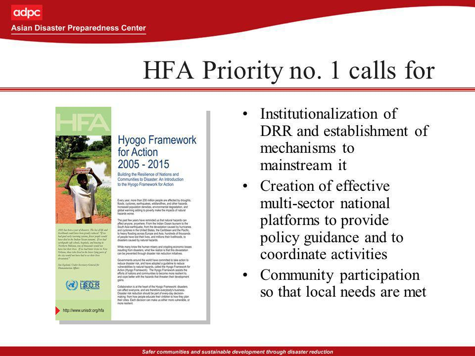 HFA Priority no. 1 calls for Institutionalization of DRR and establishment of mechanisms to mainstream it Creation of effective multi-sector national