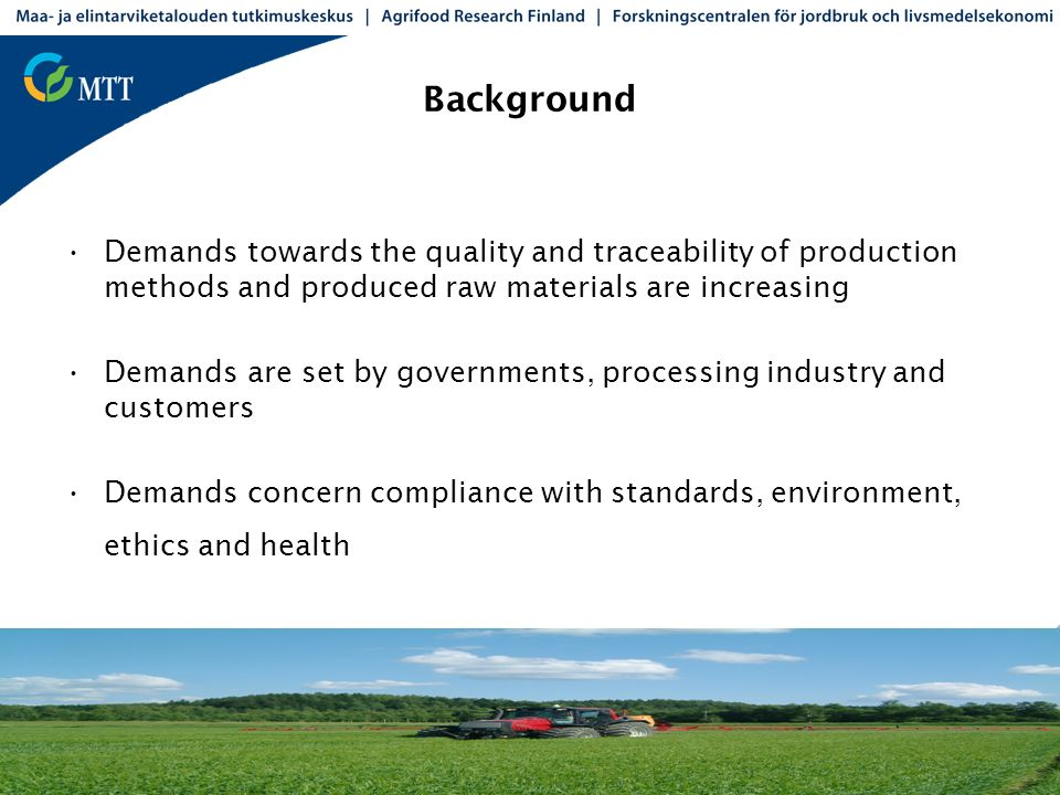 Background Demands towards the quality and traceability of production methods and produced raw materials are increasing Demands are set by governments