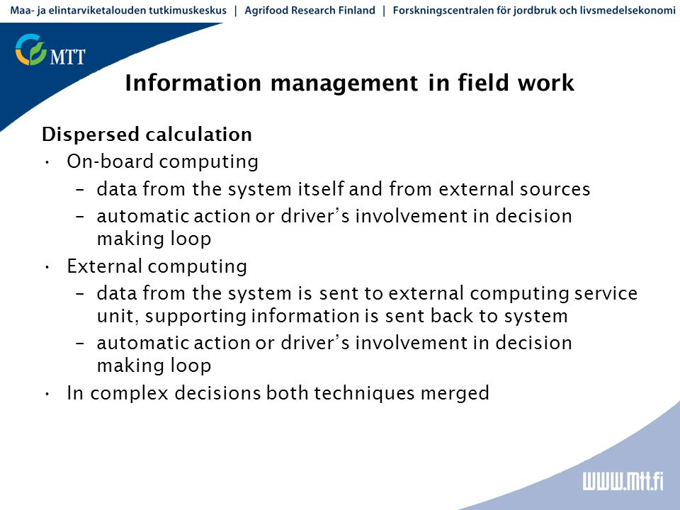 Information management in field work Dispersed calculation On-board computing –data from the system itself and from external sources –automatic action