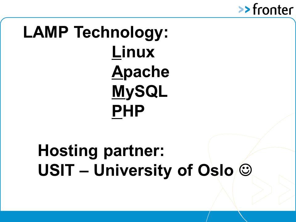 LAMP Technology: Linux Apache MySQL PHP Hosting partner: USIT – University of Oslo