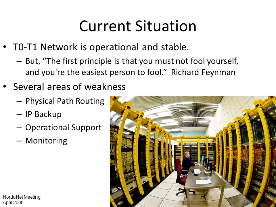 David Foster, CERN NorduNet Meeting April 2008 Current Situation T0-T1 Network is operational and stable.