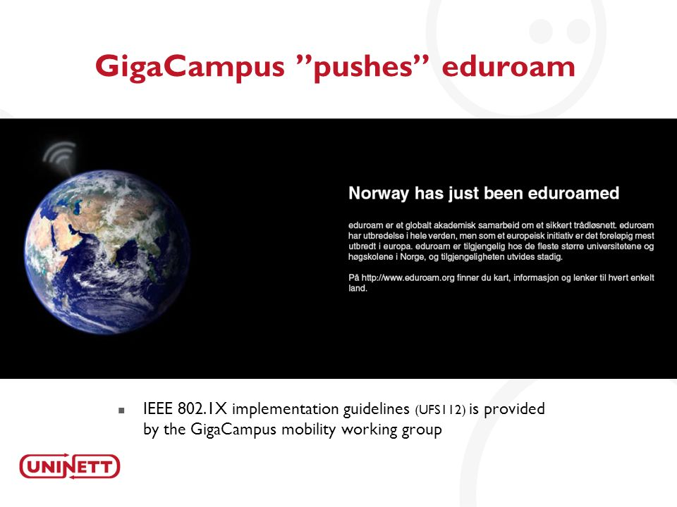 17 GigaCampus pushes eduroam IEEE 802.1X implementation guidelines (UFS112) is provided by the GigaCampus mobility working group