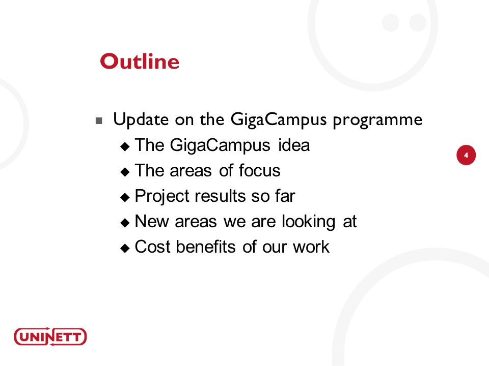 4 Outline Update on the GigaCampus programme The GigaCampus idea The areas of focus Project results so far New areas we are looking at Cost benefits o