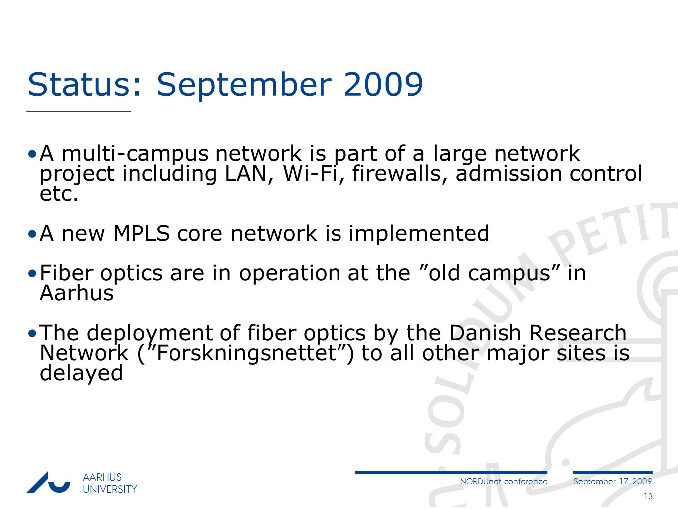 NORDUnet conferenceSeptember 17, 2009 AARHUS UNIVERSITY 13 Status: September 2009 A multi-campus network is part of a large network project including LAN, Wi-Fi, firewalls, admission control etc.