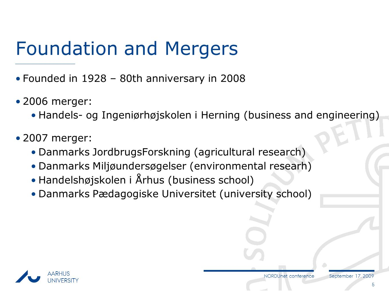 NORDUnet conferenceSeptember 17, 2009 AARHUS UNIVERSITY 5 Foundation and Mergers Founded in 1928 – 80th anniversary in 2008 2006 merger: Handels- og Ingeniørhøjskolen i Herning (business and engineering) 2007 merger: Danmarks JordbrugsForskning (agricultural research) Danmarks Miljøundersøgelser (environmental researh) Handelshøjskolen i Århus (business school) Danmarks Pædagogiske Universitet (university school)