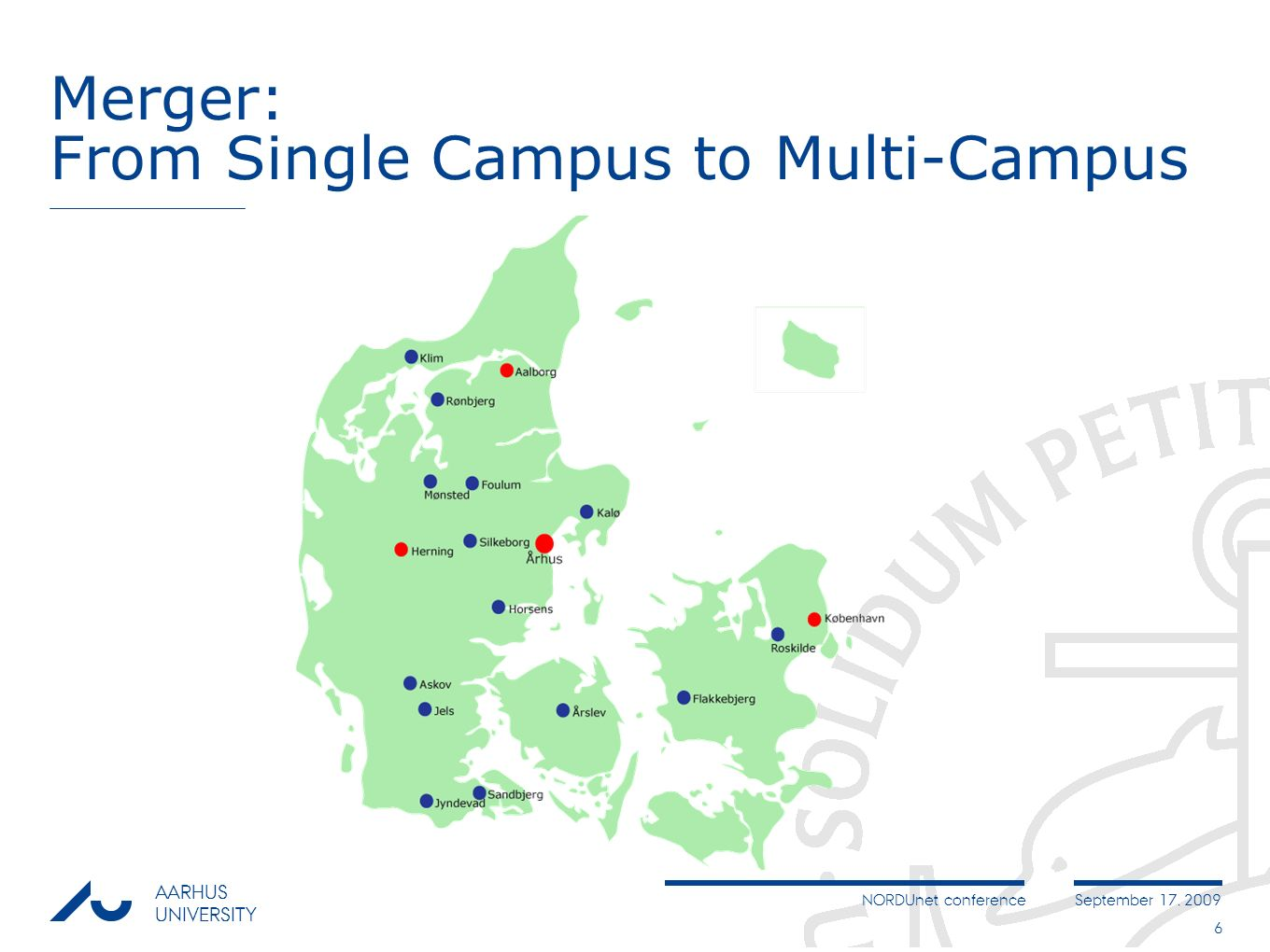 NORDUnet conferenceSeptember 17, 2009 AARHUS UNIVERSITY 6 Merger: From Single Campus to Multi-Campus