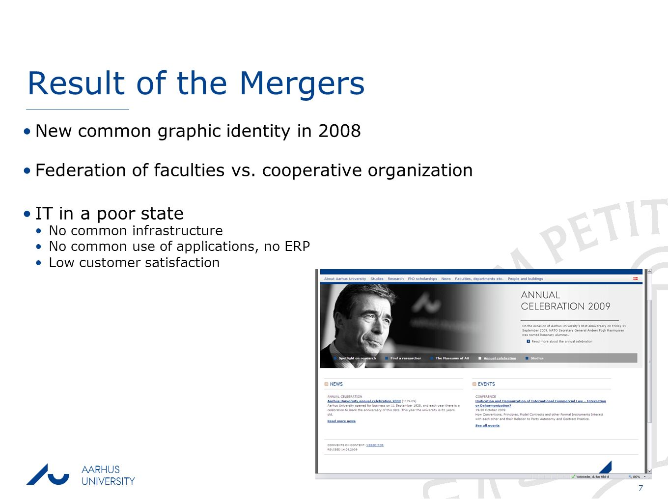 NORDUnet conferenceSeptember 17, 2009 AARHUS UNIVERSITY 7 Result of the Mergers New common graphic identity in 2008 Federation of faculties vs.