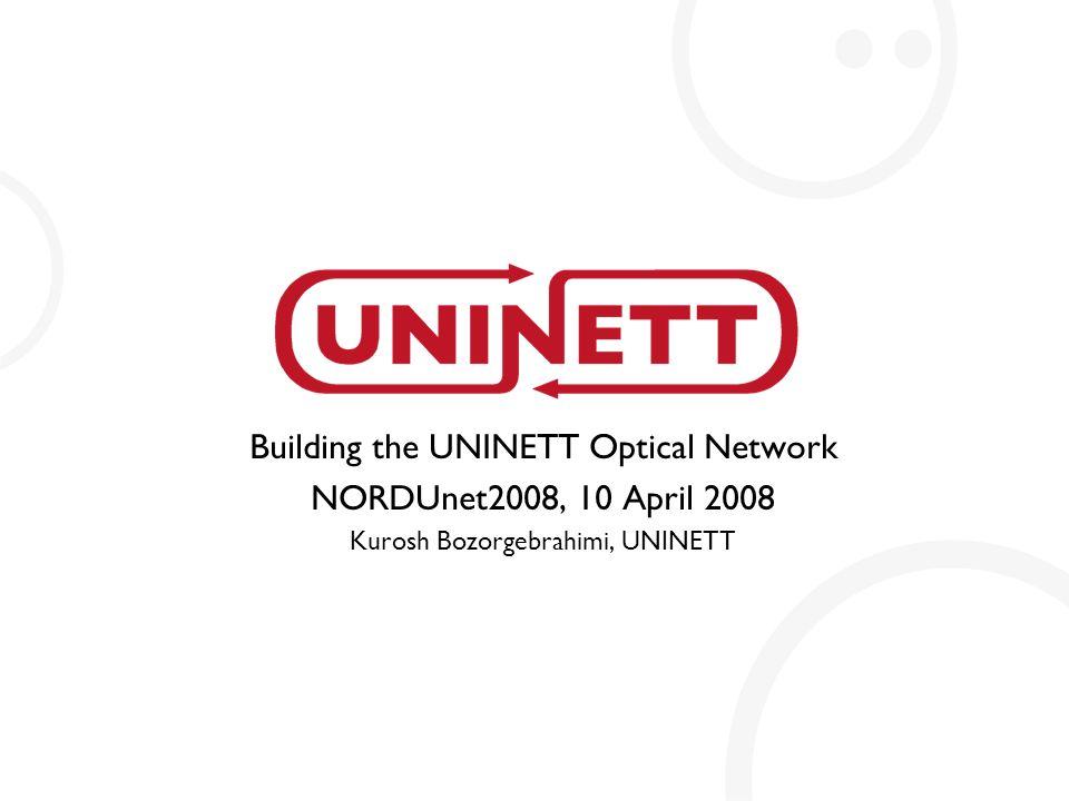 Building the UNINETT Optical Network NORDUnet2008, 10 April 2008 Kurosh Bozorgebrahimi, UNINETT