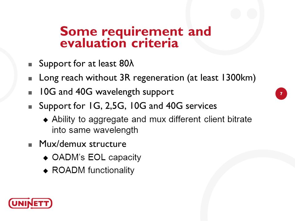 7 Some requirement and evaluation criteria Support for at least 80 λ Long reach without 3R regeneration (at least 1300km) 10G and 40G wavelength suppo