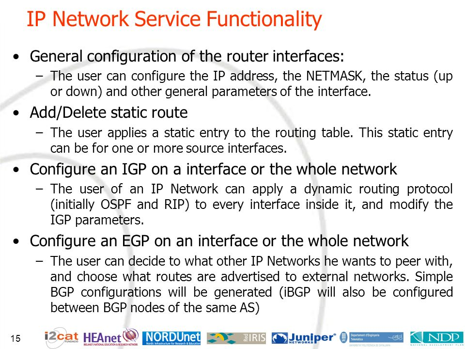 IP Network Service Functionality General configuration of the router interfaces: –The user can configure the IP address, the NETMASK, the status (up o
