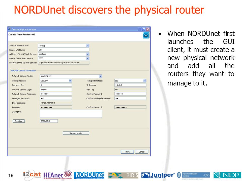 NORDUnet discovers the physical router 19 When NORDUnet first launches the GUI client, it must create a new physical network and add all the routers t