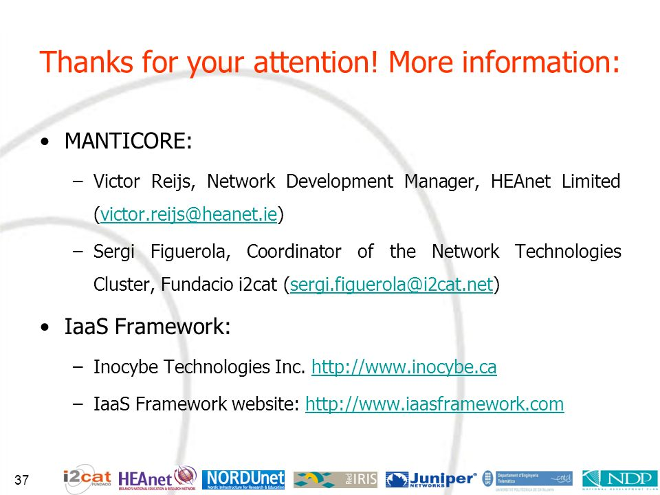 Thanks for your attention! More information: MANTICORE: –Victor Reijs, Network Development Manager, HEAnet Limited (victor.reijs@heanet.ie)victor.reij