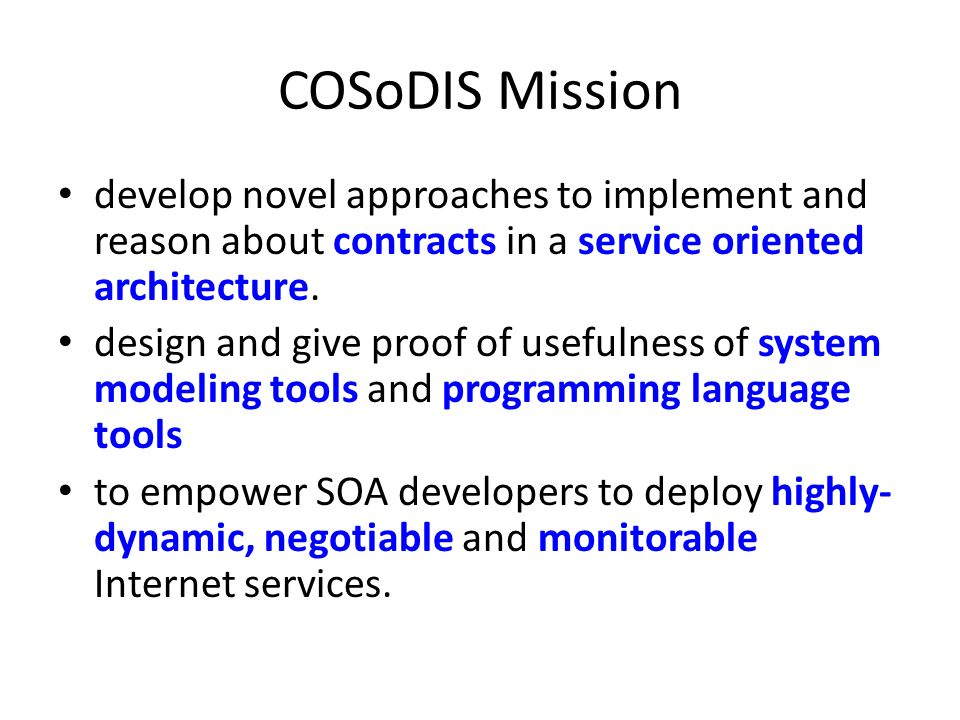 COSoDIS Mission develop novel approaches to implement and reason about contracts in a service oriented architecture.