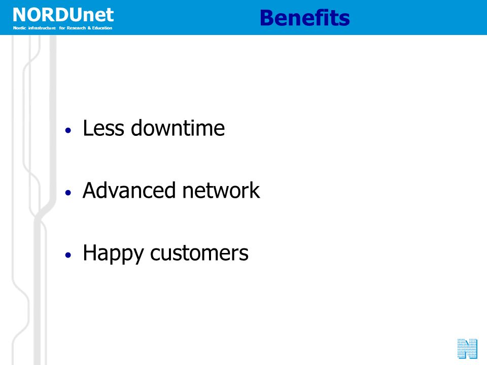 NORDUnet Nordic infrastructure for Research & Education Benefits Less downtime Advanced network Happy customers