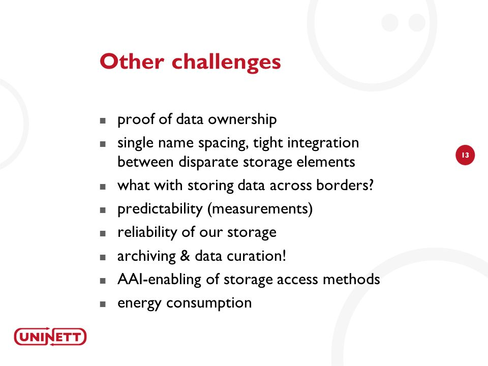 13 Other challenges proof of data ownership single name spacing, tight integration between disparate storage elements what with storing data across bo