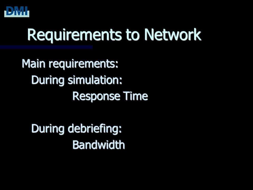 Requirements to Network Main requirements: During simulation: Response Time During debriefing: Bandwidth