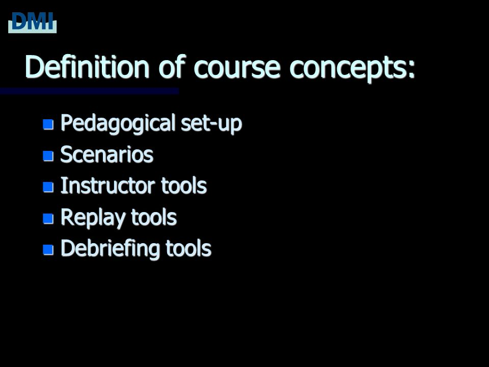 Definition of course concepts: n Pedagogical set-up n Scenarios n Instructor tools n Replay tools n Debriefing tools