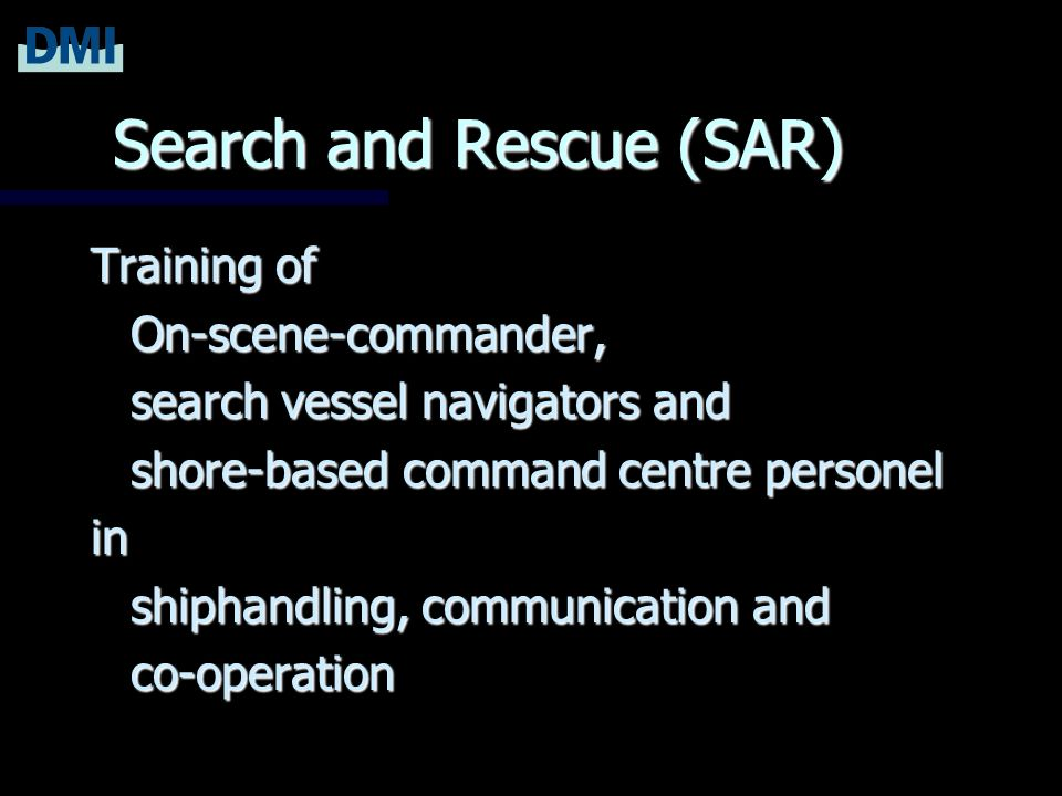 Search and Rescue (SAR) Training of On-scene-commander, search vessel navigators and shore-based command centre personel in shiphandling, communication and co-operation