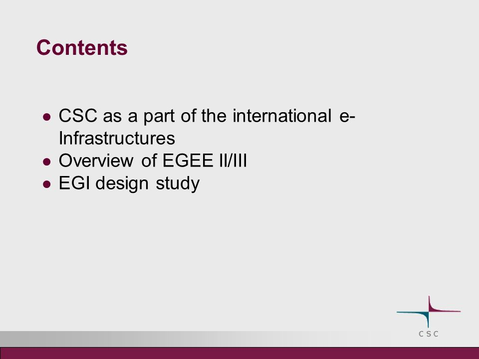 Contents CSC as a part of the international e- Infrastructures Overview of EGEE II/III EGI design study