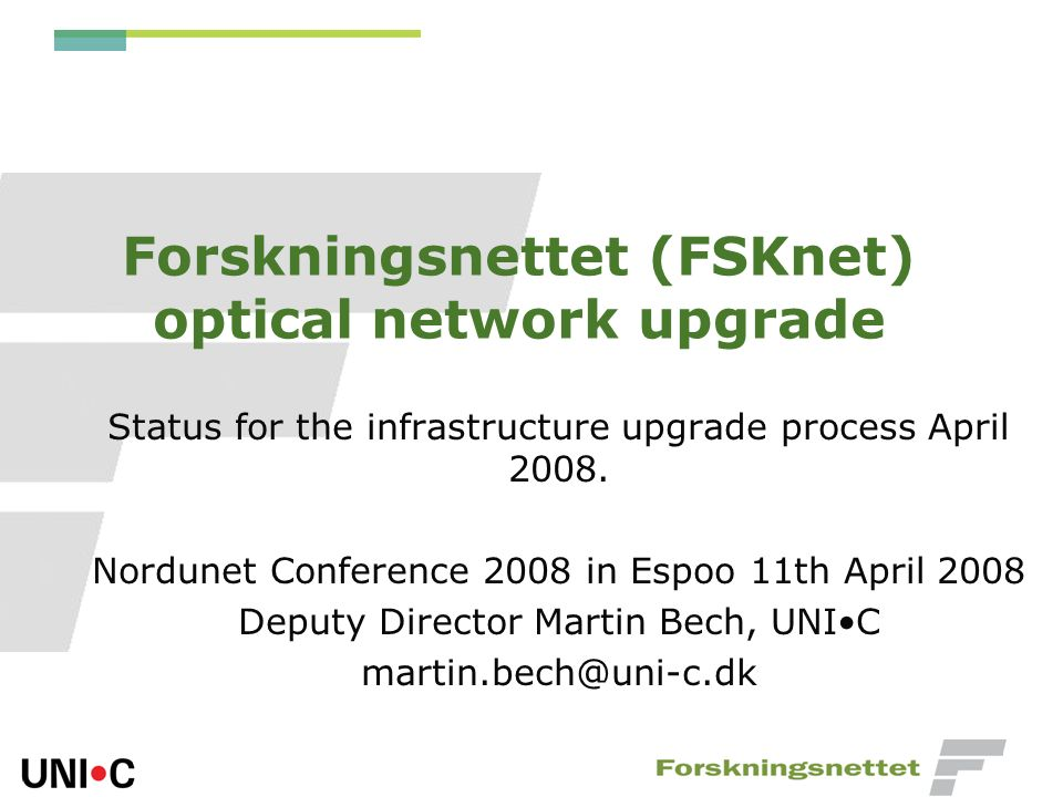 Forskningsnet konferencen 2007 Contracts with the WAN suppliers Fibre for the National Ring Fibre for access connections Transmission capacity (100Mbps etc) Global ConnectXXX TeliaXXX NianetXXX TDC BroadcomX SEAS-NVE (Sjælland) X FON (Fyn)X Østkraft (Bornholm) X