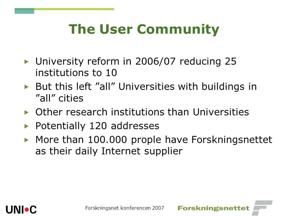 The User Community University reform in 2006/07 reducing 25 institutions to 10 But this left all Universities with buildings in all cities Other resea