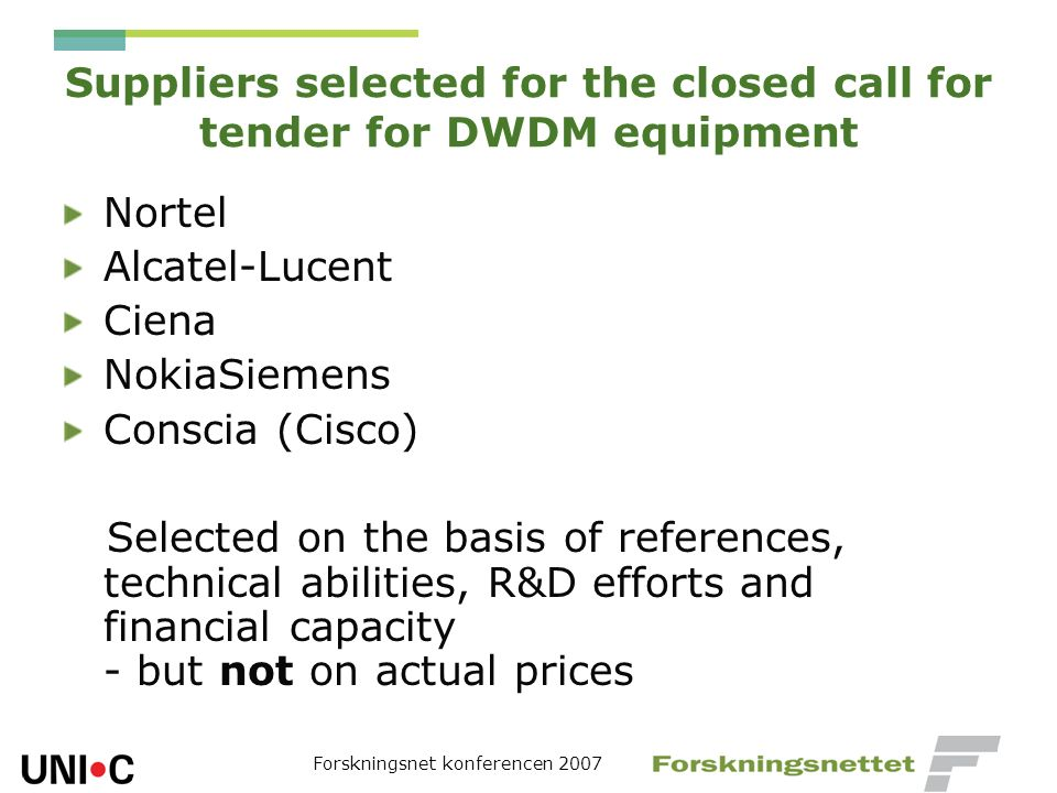 Forskningsnet konferencen 2007 Suppliers selected for the closed call for tender for DWDM equipment Nortel Alcatel-Lucent Ciena NokiaSiemens Conscia (